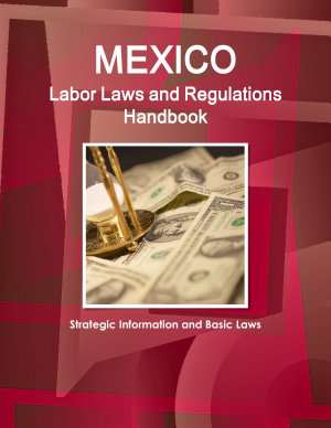 Mexico Labor Laws and Regulations Handbook  Strategic Information and Basic Laws PDF