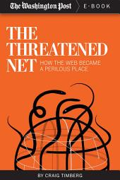 The Threatened Net: How the Web Became a Perilous Place