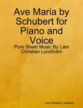 Ave Maria by Schubert for Piano and Voice - Pure Sheet Music By Lars Christian Lundholm