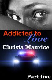 Addicted to Love Part Five