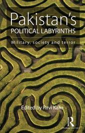Pakistan's Political Labyrinths: Military, society and terror