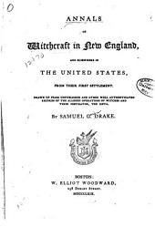 Annals of Witchcraft in New England: And Elsewhere in the United States, from Their First Settlement. Drawn Up from Unpublished and Other Well Authenticated Records of the Alleged Operations of Witches and Their Instigator, the Devil