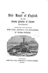 The vale royal of England, or, The county palatine of Chester illustrated (by W. Smith and W. Webb, publ. by D. King), abridged and revised with notes, historical and explanatory, by T. Hughes