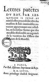 Lettres patentes du Roy, par lesquelles il veult et entend estre procedé à la vente des maisons...appa rtenants aux rebelles... (Paris, 21 février 1568)