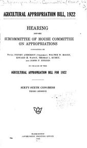 Agricultural Appropriation Bill, 1922: Hearing Before Subcommittee of House Committee on Appropriations ... in Charge of the Agricultural Appropriation Bill for 1922. Sixty-sixth Congress, Third Session