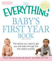 The Everything Baby's First Year Book: The advice you need to get you and baby through the first twelve months, Edition 2