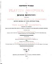 The Genuine Works of Flavius Josephus: The Jewish Historian: Containing the Twenty Books of the Jewish Antiquities, Seven Books of the Jewish War, and the Life of Josephus, Written by Himself. Translated from the Original Greek, According to Havercamp's Accurate Edition. Together with Explanatory Notes and Observations ...