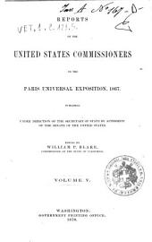 Reports of the United States Commissioners to the Paris Universal Exposition, 1867: Volume 5