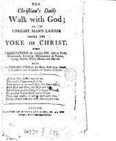 The Christian's daily walk with God; or, The upright man's labour under the yoke of Christ