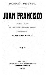 Juan Francisco: drama lírico en tres actos y en verso