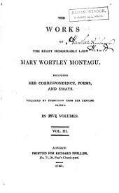 The Works of the Right Honourable Lady Mary Wortley Montagu: Including Her Correspondence, Poems, and Essays, Volumes 3-4