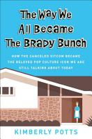 The Way We All Became The Brady Bunch PDF