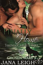 Finally Home: Taming of the White Wolf