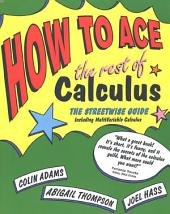 How to Ace the Rest of Calculus: The Streetwise Guide, Including MultiVariable Calculus