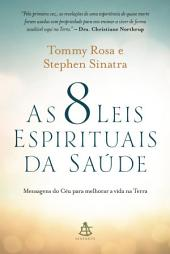 As 8 leis espirituais da saúde: Mensagens do Céu para melhorar a vida na Terra
