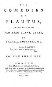 The comedies of Plautus, tr. into familiar blank verse, by B. Thornton