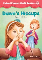 Dawn's Hiccups (Oxford Phonics World Readers Level 5)