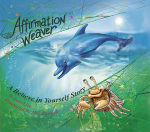 Affirmation Weaver  A Children s Bedtime Story Introducing Techniques to Increase Confidence  and Self Esteem
