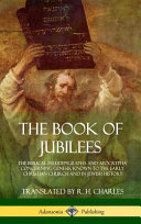 The Book Of Jubilees The Biblical Pseudepigrapha And Apocrypha Concerning Genesis Known To The Early Christian Church And In Jewish Histor Book PDF