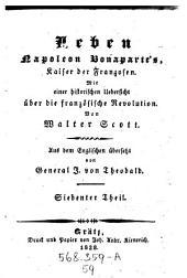 Leben Napoleon Bonaparte's: Kaiser der Franzosen. Mit einer historischen Übersicht über die französische Revolution. Siebenter Theil, Volume 59