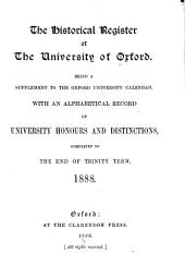 Historical Register of the University of Oxford ...: With an Alphabetical Record of University Honours and Distinctions Conferred to the End of Trinity Term, 1888