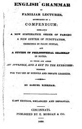 English Grammar in Familiar Lectures: Accompanied by a Compendium, Embracing a New Systematick Order of Parsing ...