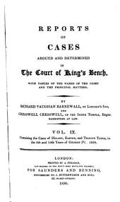 Reports of Cases Argued and Determined in the Court of King's Bench: With Tables of the Names of the Cases and the Principal Matters, Volume 9