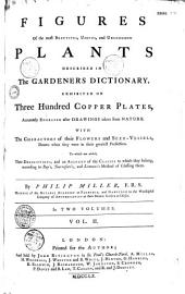 Figures of the Most Beautiful, Useful, and Uncommon Plants Described in the Gardeners Dictionary Exhibited on Three Hundred Copper Plates...in Two Volumes: Volume 1