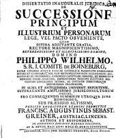 Dissertatio Inauguralis Juridica De Successione Principum Et Illustrium Personarum Lege, Vel Pacto Obveniente