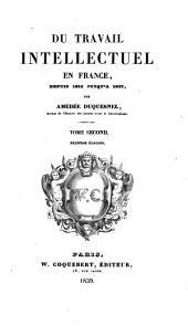 Du Travail Intellectuel en France depuis 1815 jusque à 1837: Volume2