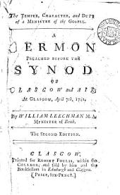 The Temper, Character, and Duty of a Minister of the Gospel. A Sermon: Preached Before the Synod of Glasgow and Air; at Glasgow, April 7th, 1741. By William Leechman, ...