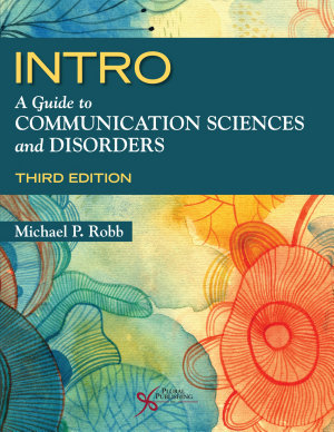 INTRO  A Guide to Communication Sciences and Disorders  Third Edition