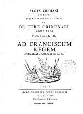 Aloysi Cremani ... De iure criminali libri tres volumen 1. [-3.]: Volume 1