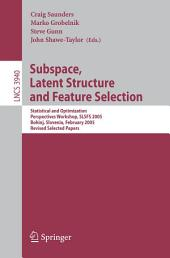 Subspace, Latent Structure and Feature Selection: Statistical and Optimization Perspectives Workshop, SLSFS 2005 Bohinj, Slovenia, February 23-25, 2005, Revised Selected Papers