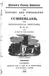 The history and topography of Cumberland: with biographical sketches, &c