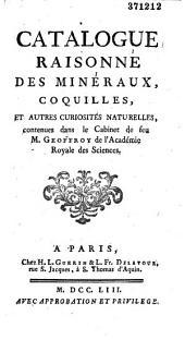 Catalogue raisonné des minéraux, coquilles et autres curiosités naturelles contenues dans le cabinet de feu M. [Claude-Joseph] Geoffroy,... [Par son neveu Etienne-Louis Geoffroy]