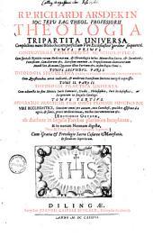 Theologia tripartita universa0: complectens nunc Bibliothecam perfectam Viri Ecclesiastici ...