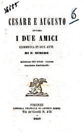 Cesare e Augusto ovvero I due amici commedia in due atti di E. Scribe