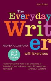The Everyday Writer with Exercises with 2016 MLA Update: Edition 6
