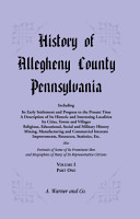 History of Allegheny County  Pennsylvania  Including its Early Settlement and Progress to the Present Time  VOLUME 1 PART 1 PDF
