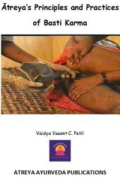 Atreya's Principles and Practices of Basti Karma: A comprehensive compendium on Basti Karma