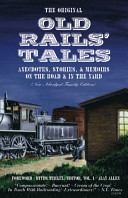 The Original Old Rails' Tales: Anecdotes, Stories, & Memoirs on the Road & in the Yard (New Abridged Family Edition)