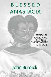 Blessed Anastacia: Women, Race and Popular Christianity in Brazil