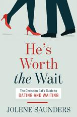 He's Worth the Wait: The Christian Gal's Guide to Dating and Waiting