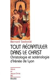 Tout récapituler dans le Christ - Christologie et sotériologie d'Irénée de Lyon: JJC 80