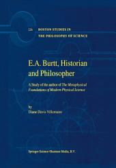 E.A. Burtt, Historian and Philosopher: A Study of the author of The Metaphysical Foundations of Modern Physical Science