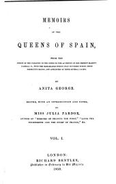 Memoirs of the Queens of Spain: From the Period of the Conquest of the Goths to the Accession of Her Present Majesty Isabel II, with the Remarkable Events that Occurred During Their Respective Reigns, and Anecdotes of Their Several Courts, Volume 1