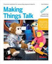 Making Things Talk: Using Sensors, Networks, and Arduino to see, hear, and feel your world, Edition 2