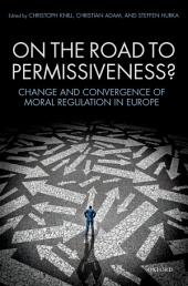 On the Road to Permissiveness?: Change and Convergence of Moral Regulation in Europe