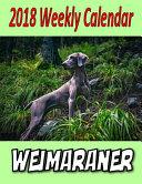 2018 Weekly Calendar Weimaraner